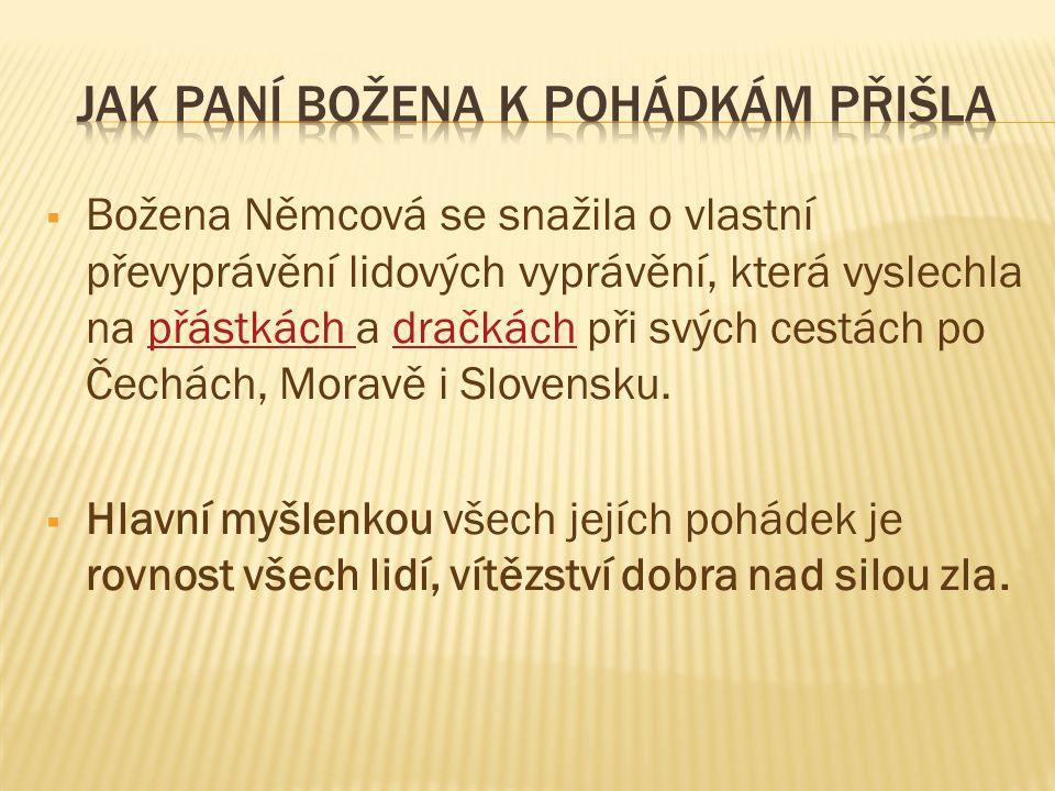 Božena Němcová se snažila o vlastní převyprávění lidových vyprávění, která vyslechla na přástkách a dračkách při svých cestách po Čechách, Moravě i
