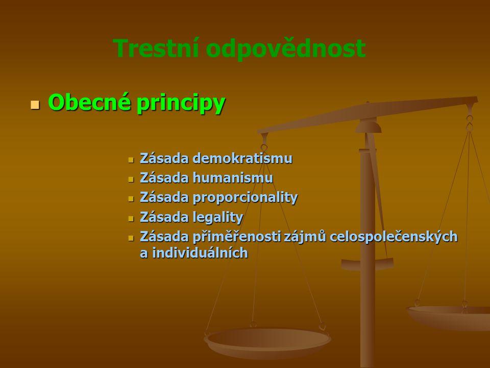 Trestní odpovědnost Obecné principy Obecné principy Zásada demokratismu Zásada demokratismu Zásada humanismu Zásada humanismu Zásada proporcionality Zásada proporcionality Zásada legality Zásada legality Zásada přiměřenosti zájmů celospolečenských a individuálních Zásada přiměřenosti zájmů celospolečenských a individuálních