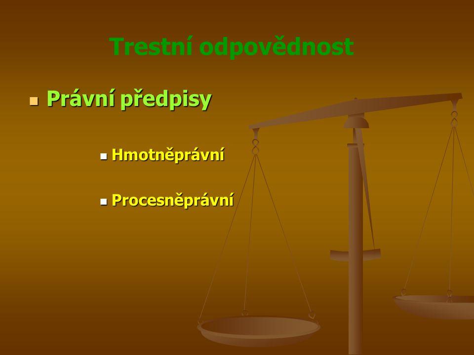 Trestní odpovědnost Právní předpisy Právní předpisy Hmotněprávní Hmotněprávní Procesněprávní Procesněprávní