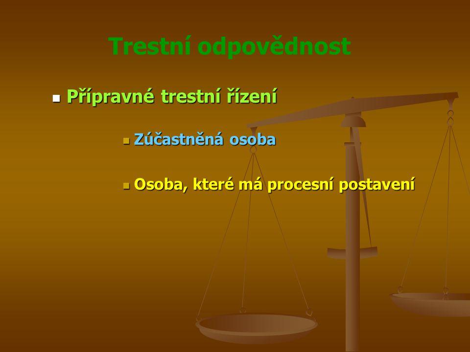 Trestní odpovědnost Přípravné trestní řízení Přípravné trestní řízení Zúčastněná osoba Zúčastněná osoba Osoba, které má procesní postavení Osoba, které má procesní postavení