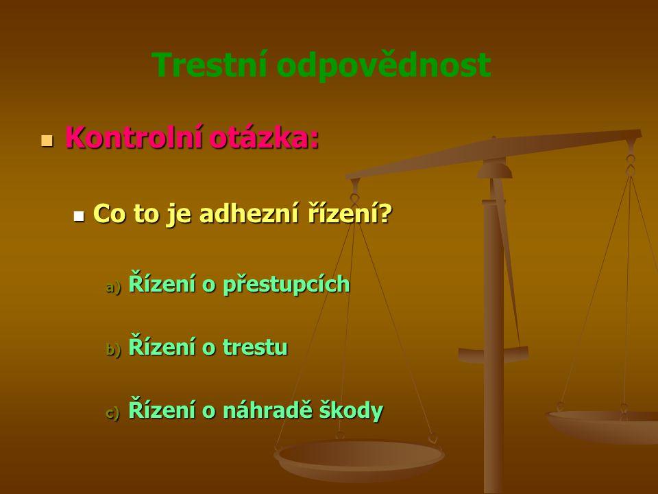 Trestní odpovědnost Kontrolní otázka: Kontrolní otázka: Co to je adhezní řízení.