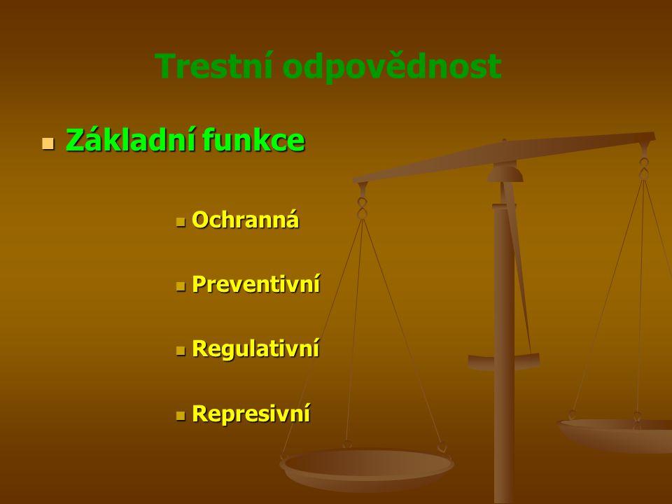 Trestní odpovědnost Základní funkce Základní funkce Ochranná Ochranná Preventivní Preventivní Regulativní Regulativní Represivní Represivní