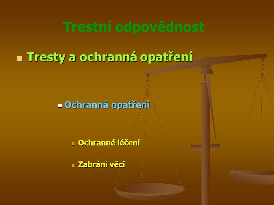 Trestní odpovědnost Tresty a ochranná opatření Tresty a ochranná opatření Ochranná opatření Ochranná opatření Ochranné léčení Ochranné léčení Zabrání věci Zabrání věci