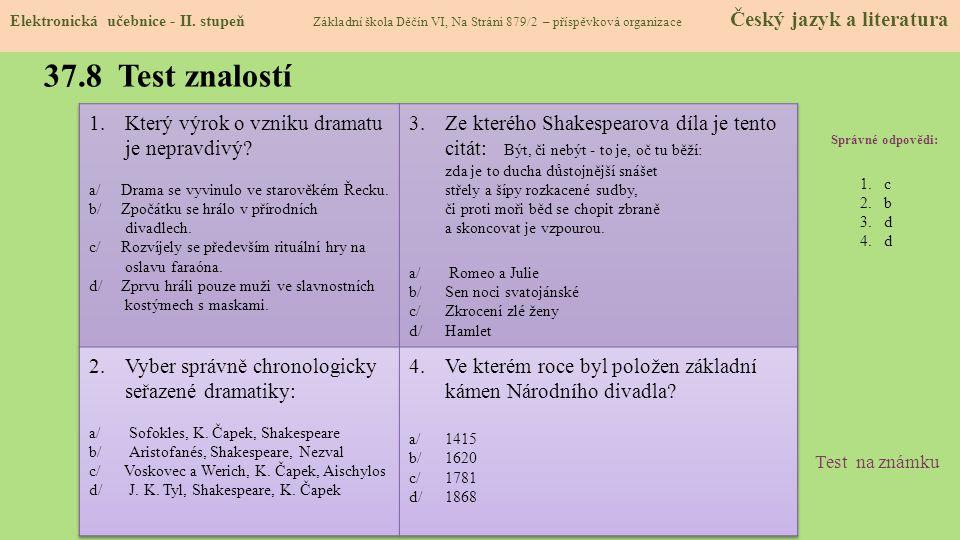 37.8 Test znalostí Správné odpovědi: 1.c 2.b 3.d 4.d Test na známku Elektronická učebnice - II. stupeň Základní škola Děčín VI, Na Stráni 879/2 – přís