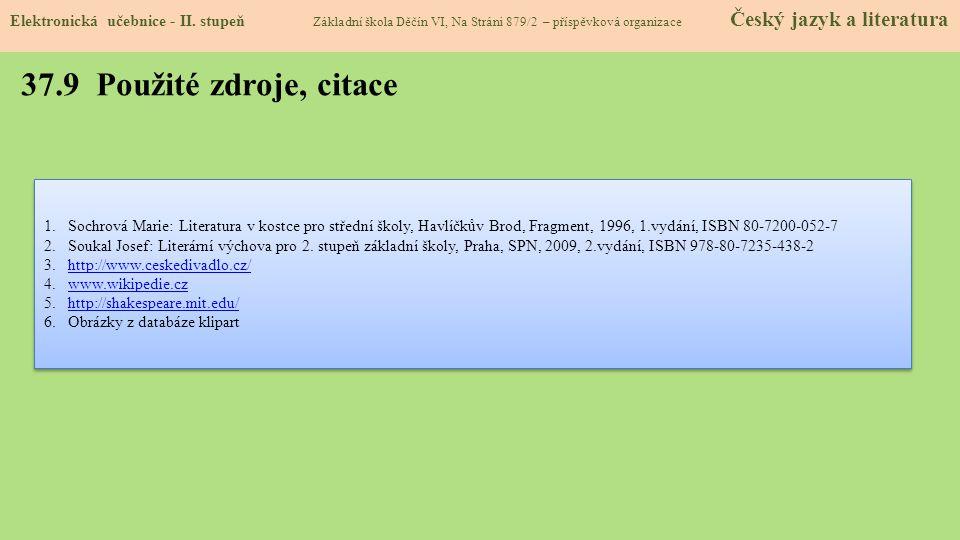 37.9 Použité zdroje, citace 1.Sochrová Marie: Literatura v kostce pro střední školy, Havlíčkův Brod, Fragment, 1996, 1.vydání, ISBN 80-7200-052-7 2.So