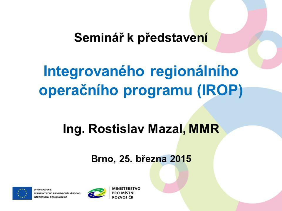 INTEGROVANÝ REGIONÁLNÍ OP Aktuální verze Programového dokumentu IROP – k 11.2.2015 Probíhá vyjednávání s EK – snaha do konce března mít vyjednaná sporná místa Audit připravenosti – od dubna 2015 Schválení programu – do polovina roku 2015 První výzvy v IROP – od 2.