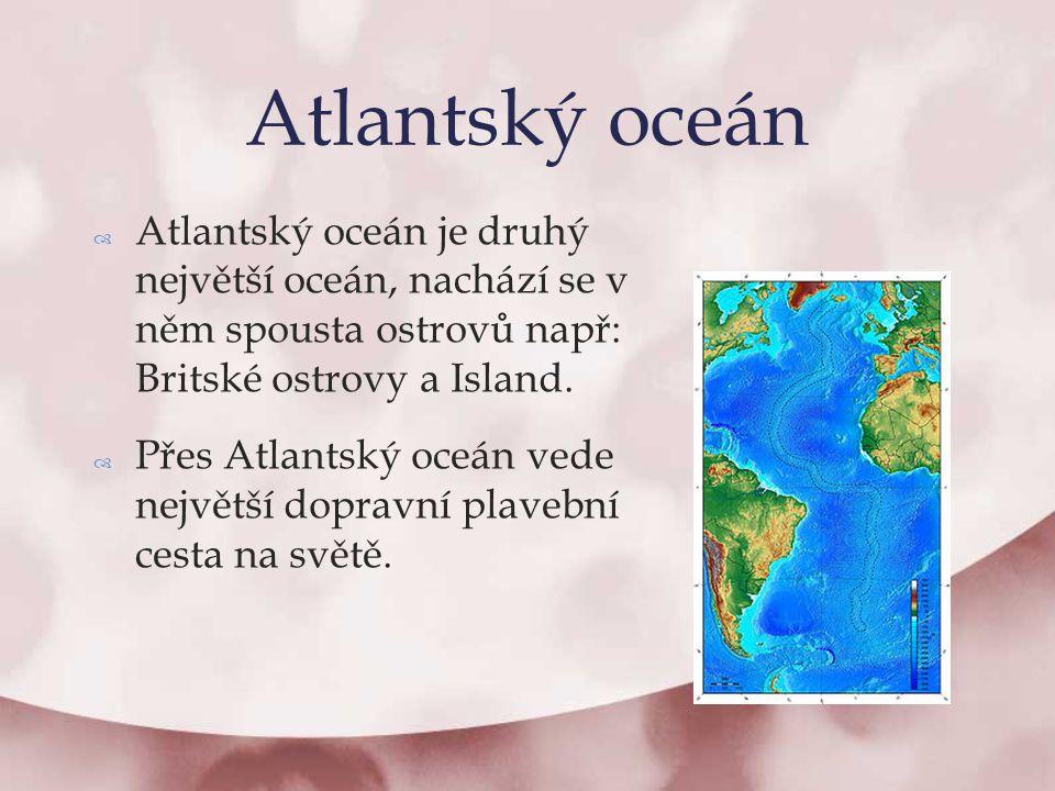  Atlantský oceán je druhý největší oceán, nachází se v něm spousta ostrovů např: Britské ostrovy a Island.  Přes Atlantský oceán vede největší dopra