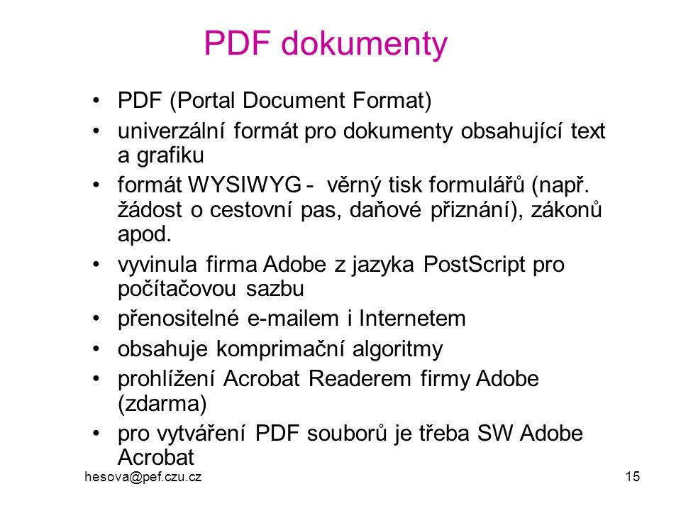 hesova@pef.czu.cz 15 PDF dokumenty PDF (Portal Document Format) univerzální formát pro dokumenty obsahující text a grafiku formát WYSIWYG - věrný tisk