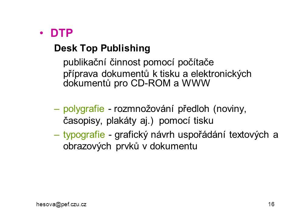 hesova@pef.czu.cz 16 DTP Desk Top Publishing publikační činnost pomocí počítače příprava dokumentů k tisku a elektronických dokumentů pro CD-ROM a WWW