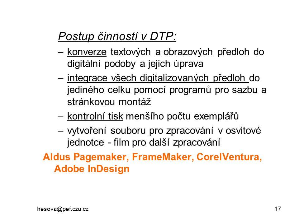 hesova@pef.czu.cz 17 Postup činností v DTP: –konverze textových a obrazových předloh do digitální podoby a jejich úprava –integrace všech digitalizova