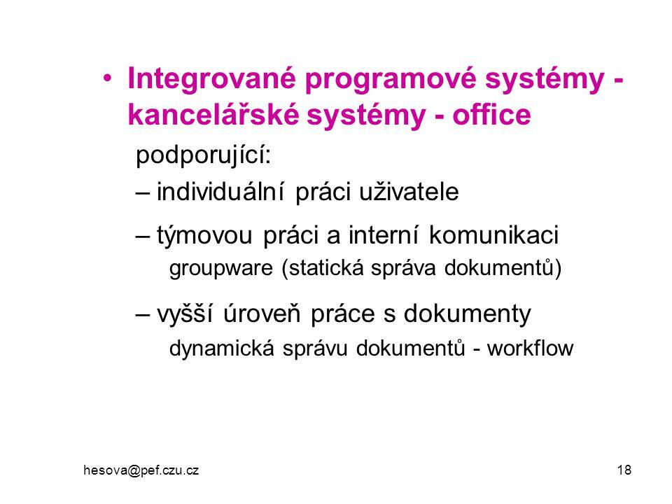hesova@pef.czu.cz 18 Integrované programové systémy - kancelářské systémy - office podporující: –individuální práci uživatele –týmovou práci a interní