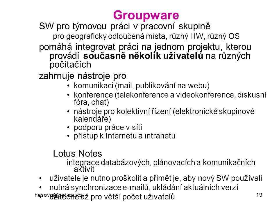 hesova@pef.czu.cz 19 Groupware SW pro týmovou práci v pracovní skupině pro geograficky odloučená místa, různý HW, různý OS pomáhá integrovat práci na