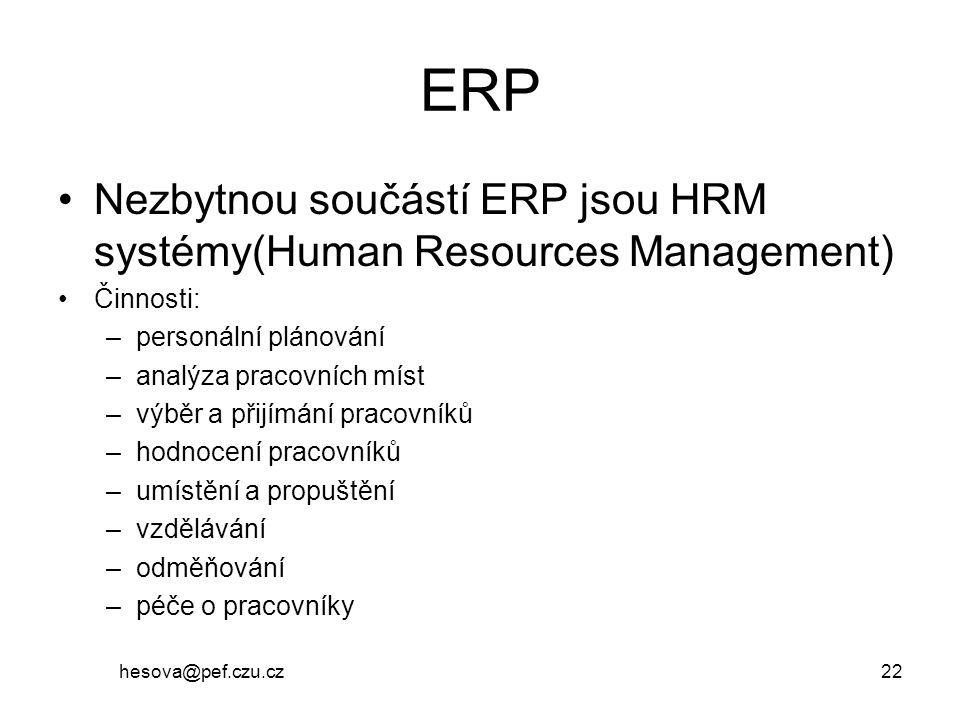 ERP Nezbytnou součástí ERP jsou HRM systémy(Human Resources Management) Činnosti: –personální plánování –analýza pracovních míst –výběr a přijímání pr