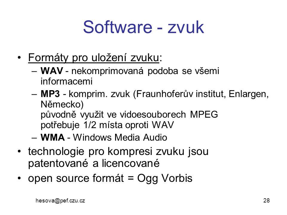 hesova@pef.czu.cz 28 Software - zvuk Formáty pro uložení zvuku: –WAV - nekomprimovaná podoba se všemi informacemi –MP3 - komprim. zvuk (Fraunhoferův i