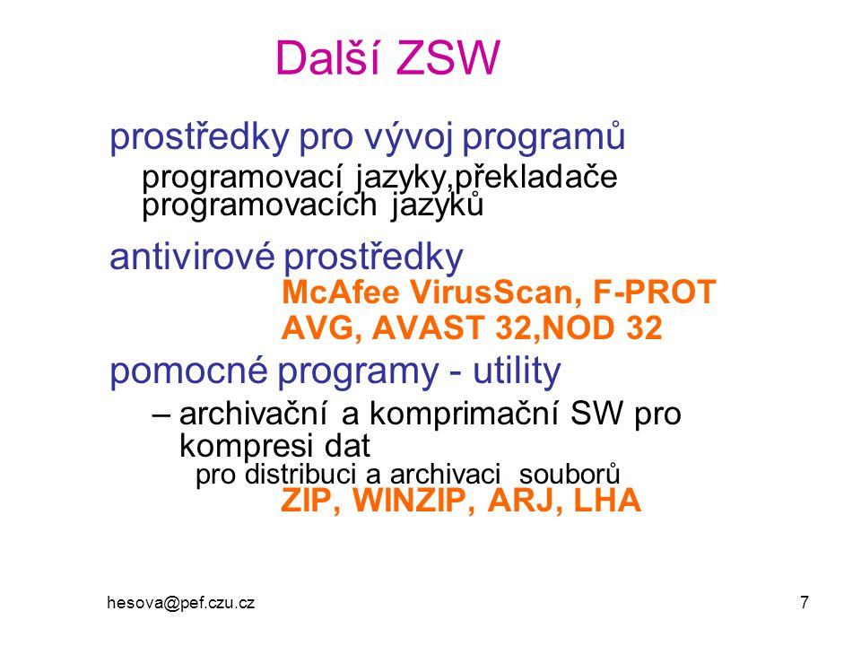 hesova@pef.czu.cz 7 Další ZSW prostředky pro vývoj programů programovací jazyky,překladače programovacích jazyků antivirové prostředky McAfee VirusSca