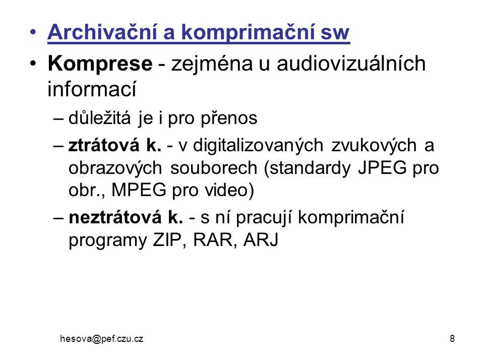 hesova@pef.czu.cz 8 Archivační a komprimační sw Komprese - zejména u audiovizuálních informací –důležitá je i pro přenos –ztrátová k. - v digitalizova