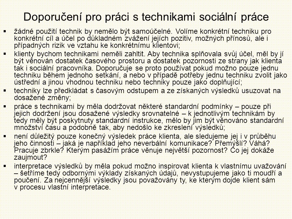 Doporučení pro práci s technikami sociální práce  žádné použití technik by nemělo být samoúčelné. Volíme konkrétní techniku pro konkrétní cíl a účel
