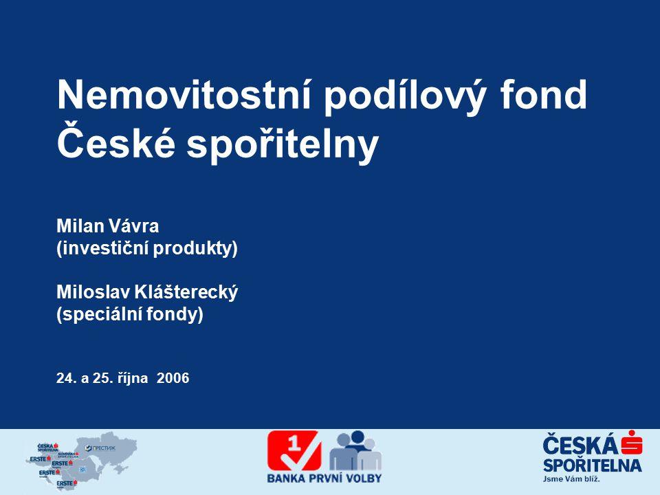Nemovitostní podílový fond České spořitelny Milan Vávra (investiční produkty) Miloslav Klášterecký (speciální fondy) 24. a 25. října 2006
