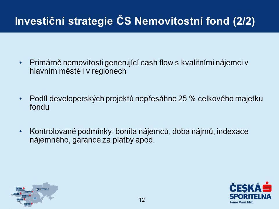12 Investiční strategie ČS Nemovitostní fond (2/2) Primárně nemovitosti generující cash flow s kvalitními nájemci v hlavním městě i v regionech Podíl