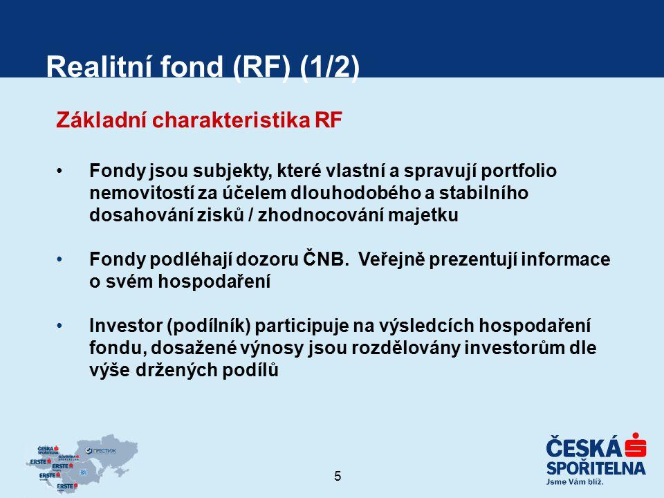 5 Realitní fond (RF) (1/2) Základní charakteristika RF Fondy jsou subjekty, které vlastní a spravují portfolio nemovitostí za účelem dlouhodobého a st