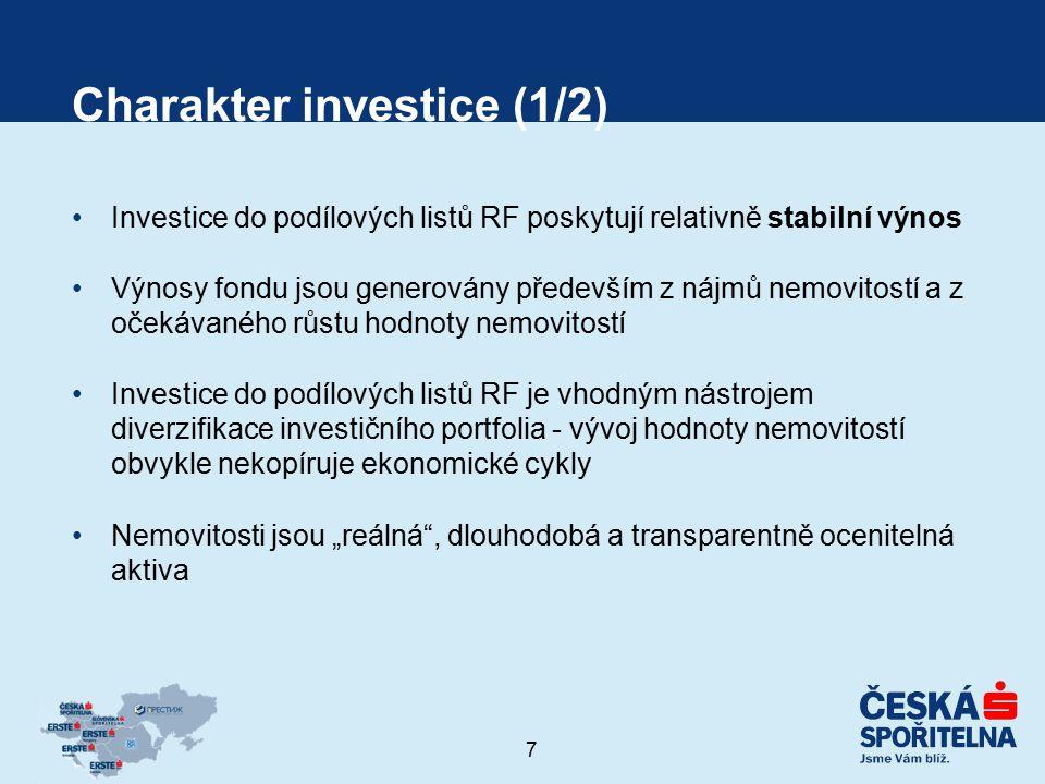 7 Charakter investice (1/2) Investice do podílových listů RF poskytují relativně stabilní výnos Výnosy fondu jsou generovány především z nájmů nemovit
