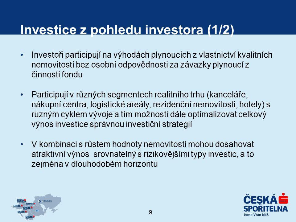 9 Investice z pohledu investora (1/2) Investoři participují na výhodách plynoucích z vlastnictví kvalitních nemovitostí bez osobní odpovědnosti za záv