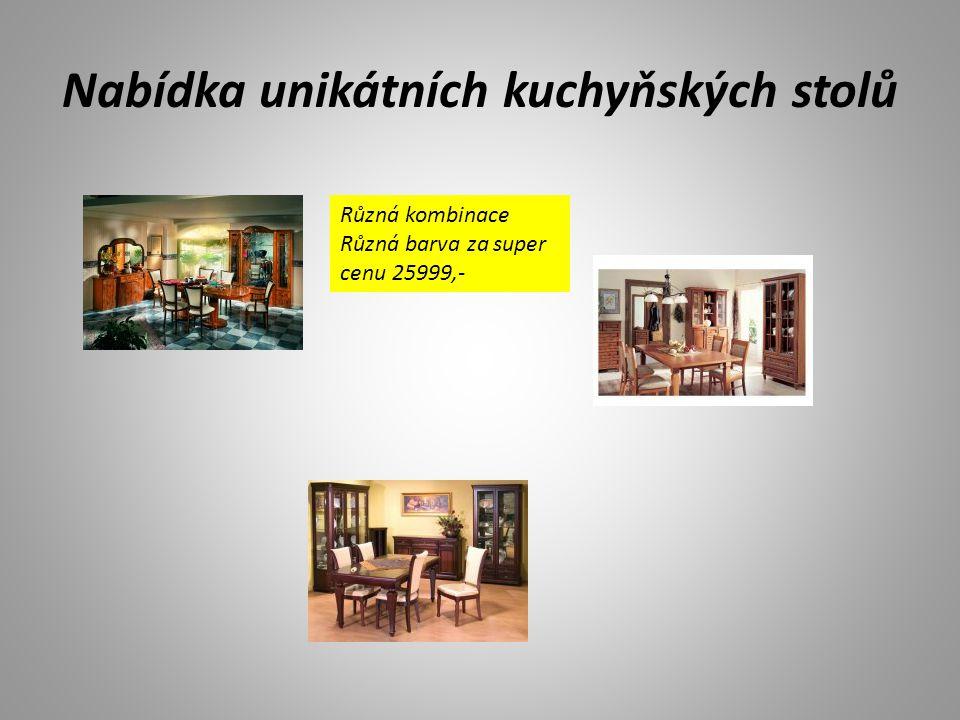 Nabídka unikátních kuchyňských stolů Různá kombinace Různá barva za super cenu 25999,-