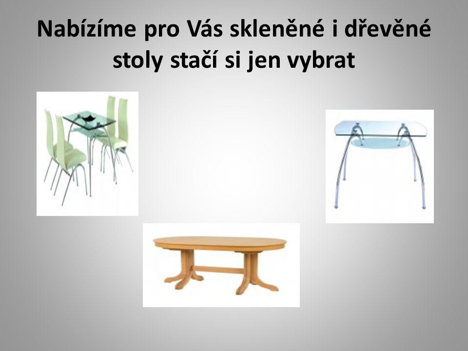 Nabízíme pro Vás skleněné i dřevěné stoly stačí si jen vybrat