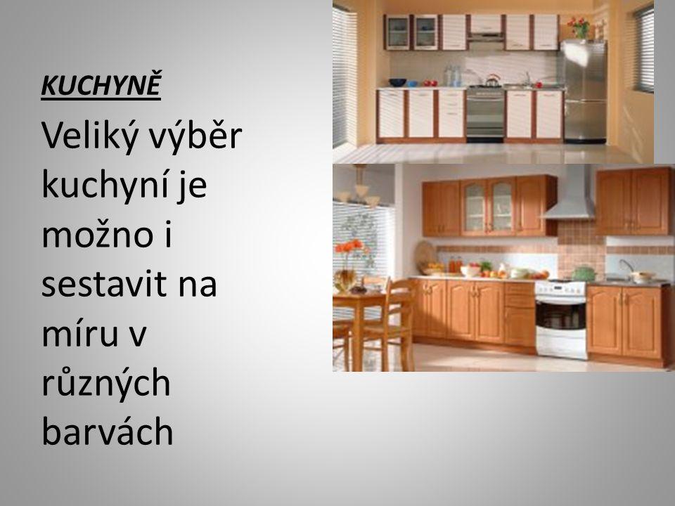 KUCHYNĚ Veliký výběr kuchyní je možno i sestavit na míru v různých barvách