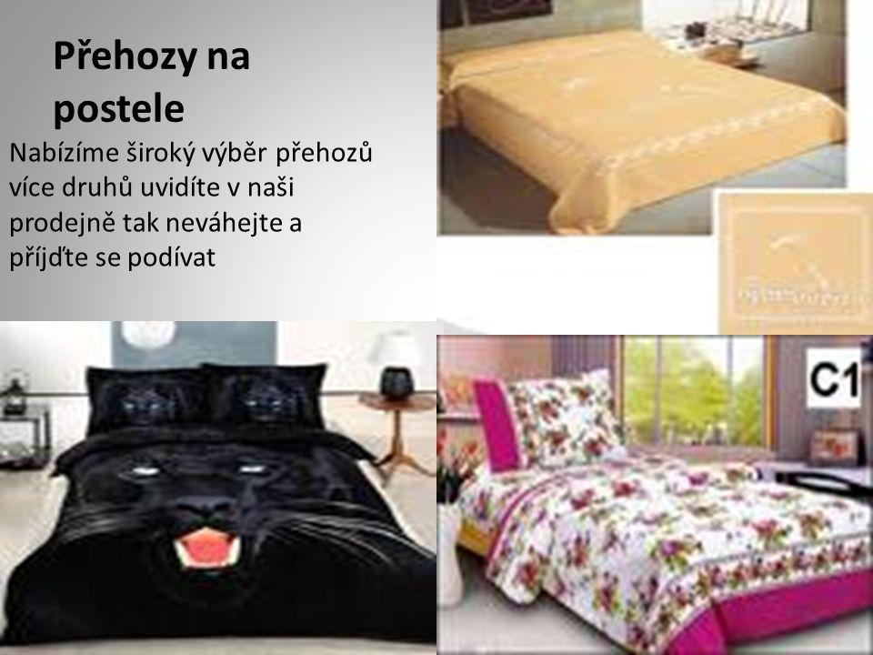 Přehozy na postele Nabízíme široký výběr přehozů více druhů uvidíte v naši prodejně tak neváhejte a příjďte se podívat