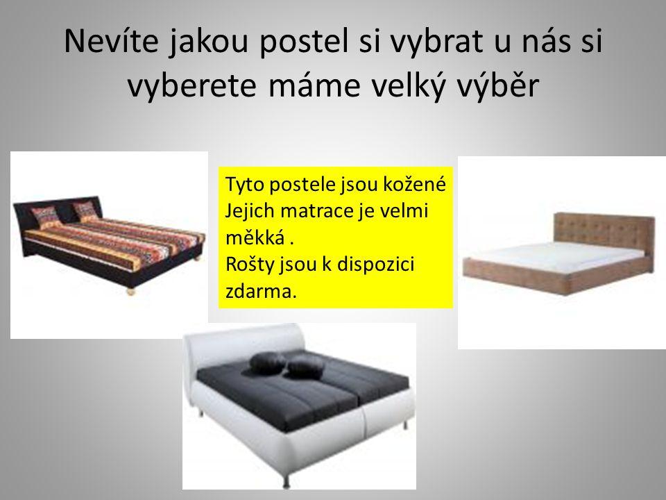Nevíte jakou postel si vybrat u nás si vyberete máme velký výběr Tyto postele jsou kožené Jejich matrace je velmi měkká.