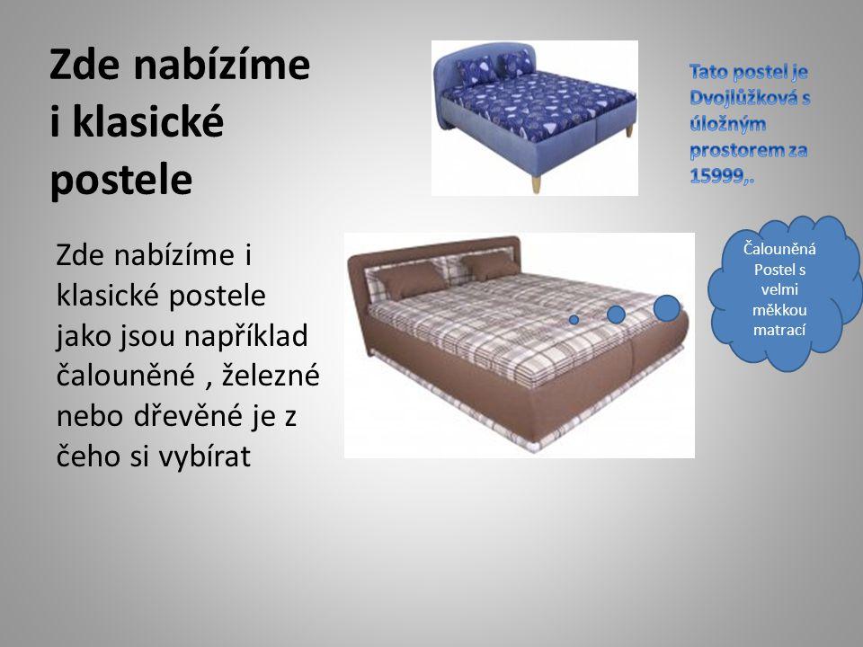 Zde nabízíme i klasické postele Zde nabízíme i klasické postele jako jsou například čalouněné, železné nebo dřevěné je z čeho si vybírat Čalouněná Postel s velmi měkkou matrací