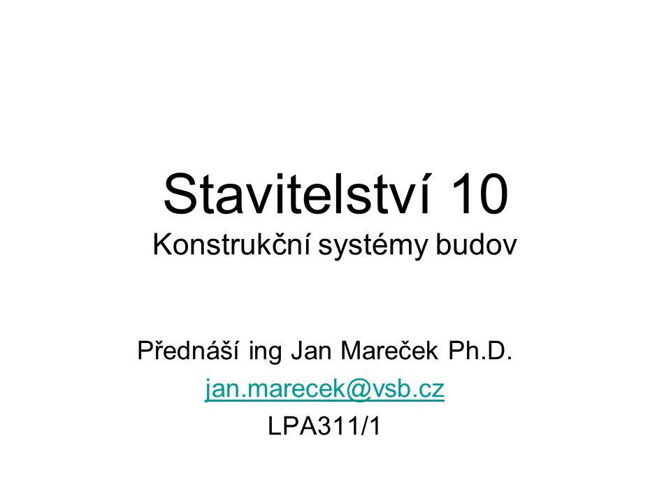 Stavitelství 10 Konstrukční systémy budov Přednáší ing Jan Mareček Ph.D. jan.marecek@vsb.cz LPA311/1