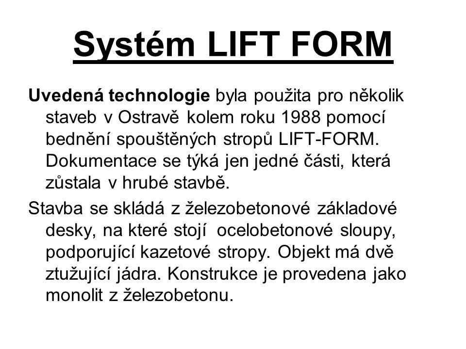Systém LIFT FORM Uvedená technologie byla použita pro několik staveb v Ostravě kolem roku 1988 pomocí bednění spouštěných stropů LIFT-FORM. Dokumentac