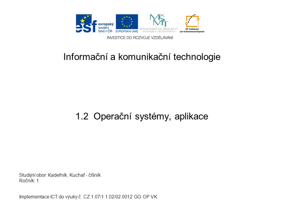 Informační a komunikační technologie 1.2 Operační systémy, aplikace Implementace ICT do výuky č.
