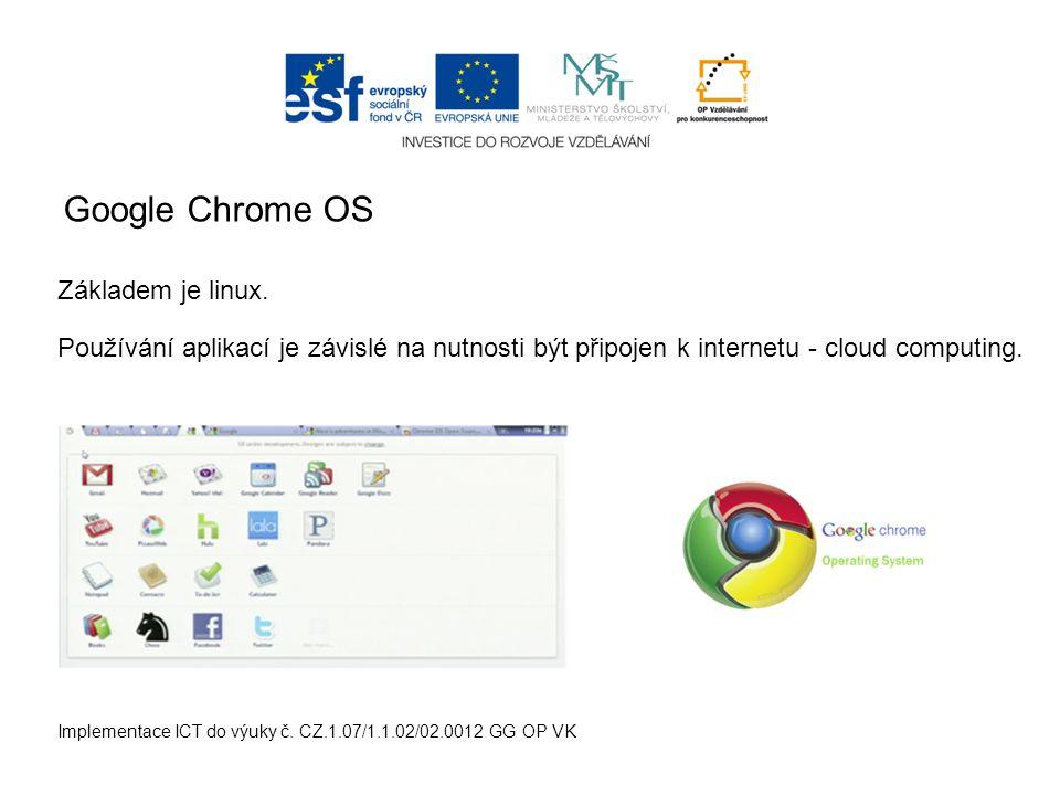Google Chrome OS Implementace ICT do výuky č. CZ.1.07/1.1.02/02.0012 GG OP VK Základem je linux.