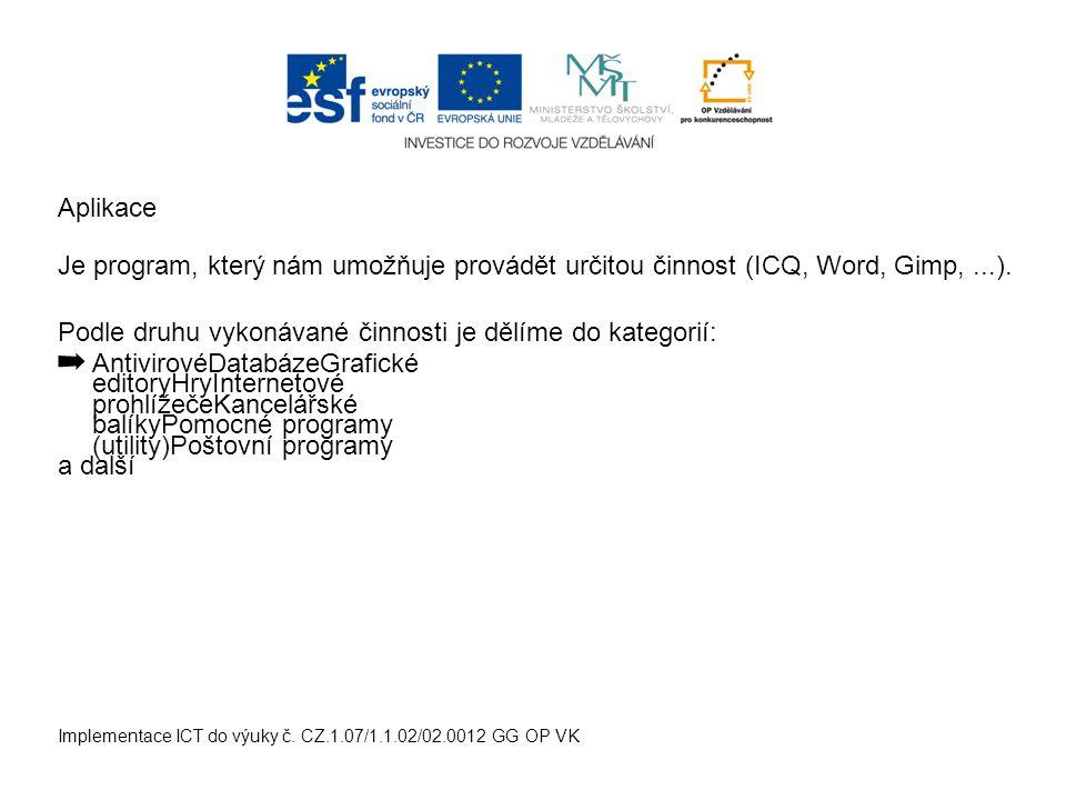 Je program, který nám umožňuje provádět určitou činnost (ICQ, Word, Gimp,...).