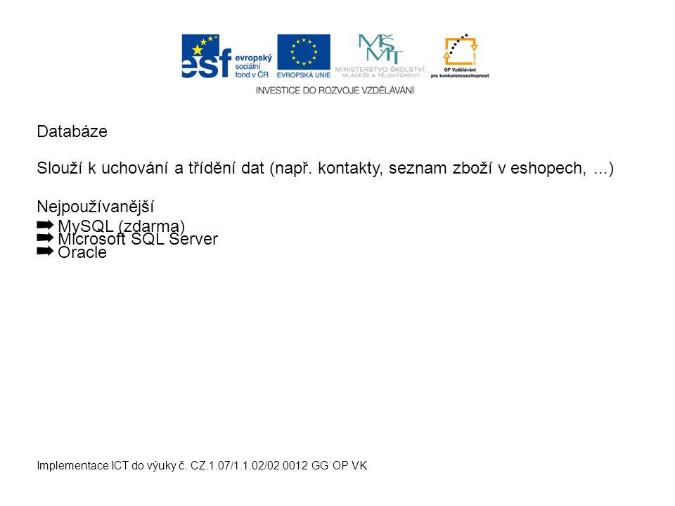 Implementace ICT do výuky č. CZ.1.07/1.1.02/02.0012 GG OP VK Slouží k uchování a třídění dat (např.