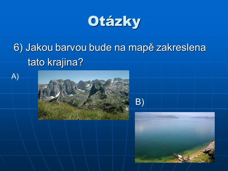 Otázky 6) Jakou barvou bude na mapě zakreslena tato krajina? A) B)