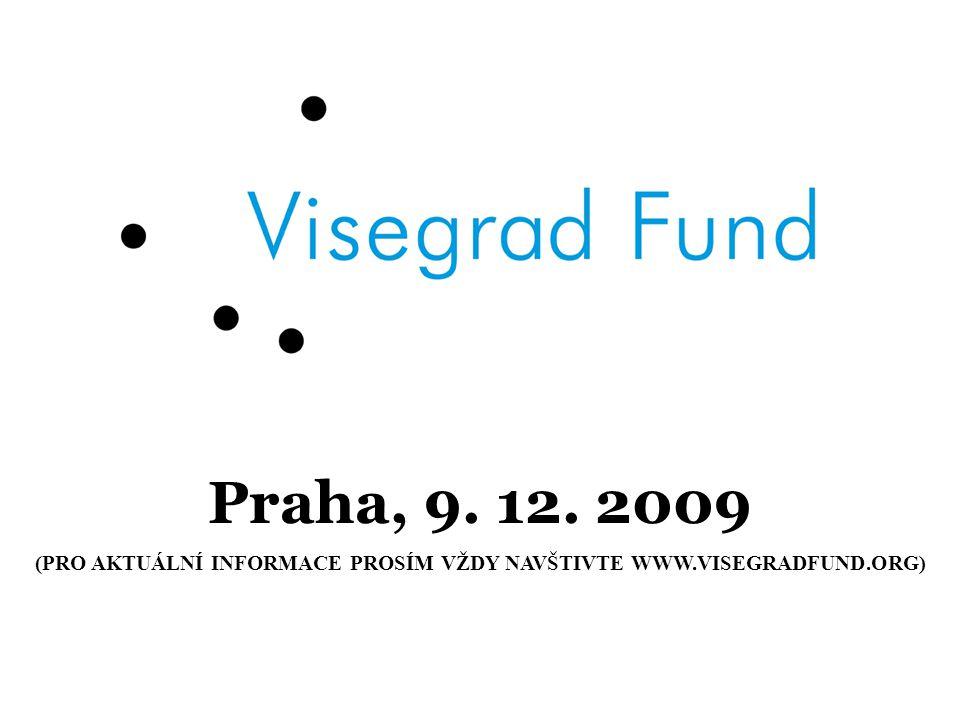 Praha, 9. 12. 2009 (PRO AKTUÁLNÍ INFORMACE PROSÍM VŽDY NAVŠTIVTE WWW.VISEGRADFUND.ORG)