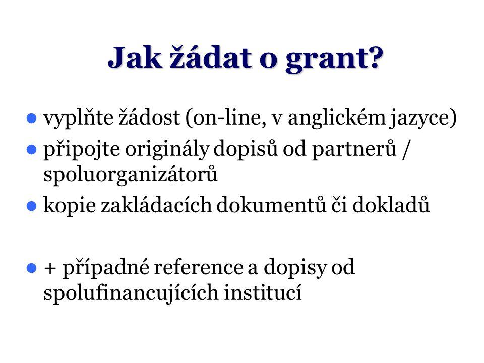 Jak žádat o grant? vyplňte žádost (on-line, v anglickém jazyce) připojte originály dopisů od partnerů / spoluorganizátorů kopie zakládacích dokumentů