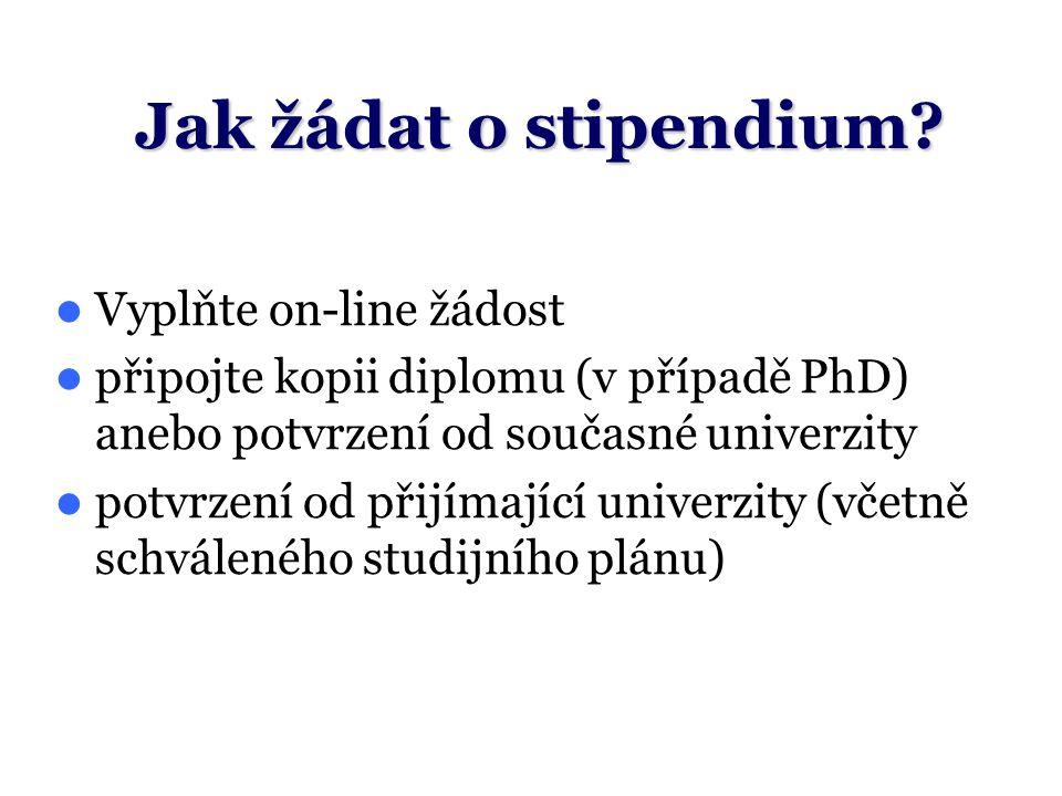 Jak žádat o stipendium? Vyplňte on-line žádost připojte kopii diplomu (v případě PhD) anebo potvrzení od současné univerzity potvrzení od přijímající