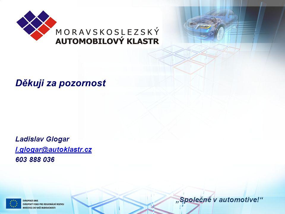 """""""Společně v automotive!"""" Děkuji za pozornost Ladislav Glogar l.glogar@autoklastr.cz 603 888 036"""