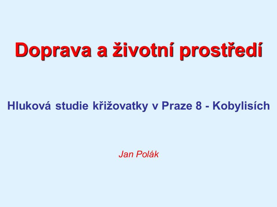 Doprava a životní prostředí Hluková studie křižovatky v Praze 8 - Kobylisích Jan Polák