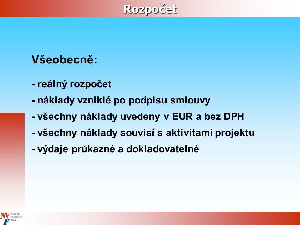 Rozpočet Všeobecně: - reálný rozpočet - náklady vzniklé po podpisu smlouvy - všechny náklady uvedeny v EUR a bez DPH - všechny náklady souvisí s aktivitami projektu - výdaje průkazné a dokladovatelné