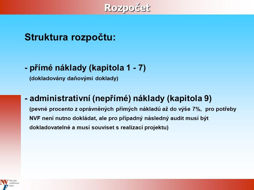 Rozpočet Struktura rozpočtu: - přímé náklady (kapitola 1 - 7) (dokladovány daňovými doklady) - administrativní (nepřímé) náklady (kapitola 9) (pevné p