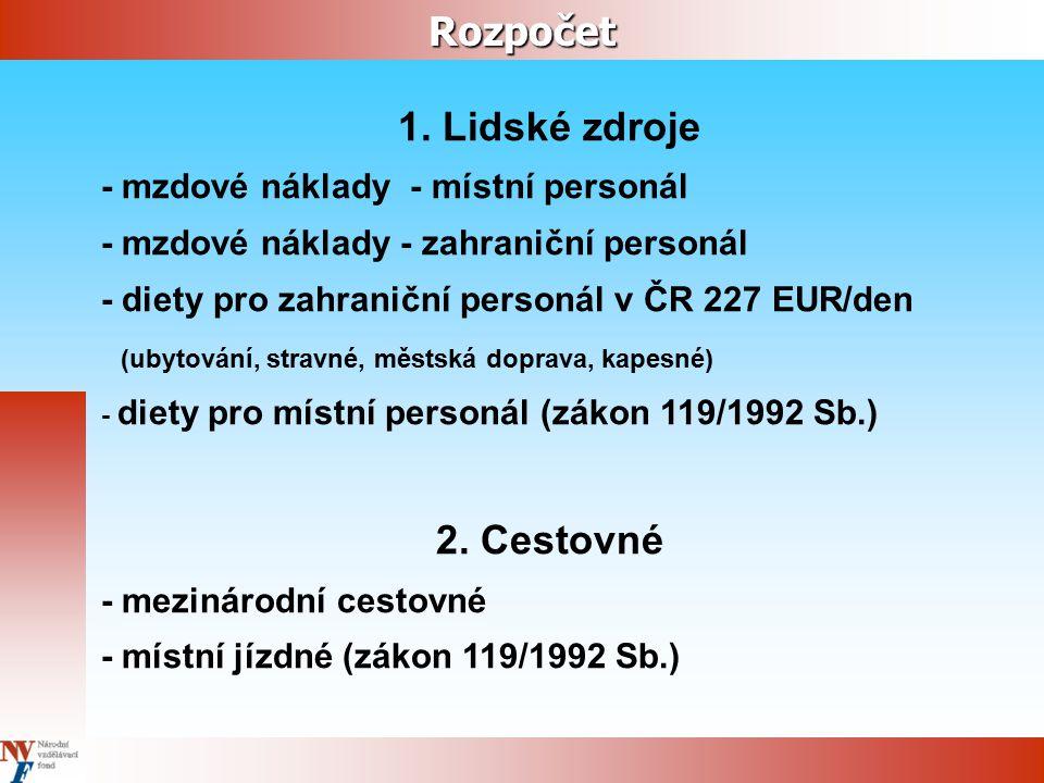 Rozpočet 1. Lidské zdroje - mzdové náklady - místní personál - mzdové náklady - zahraniční personál - diety pro zahraniční personál v ČR 227 EUR/den (