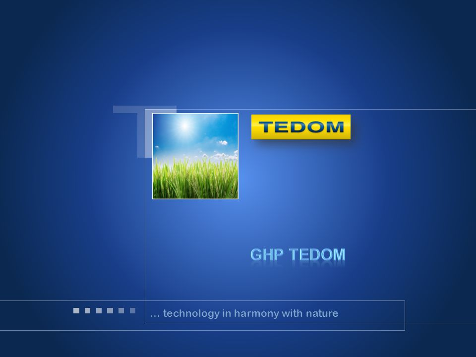 TEDOM a.s. Firemní profil … technology in harmony with nature
