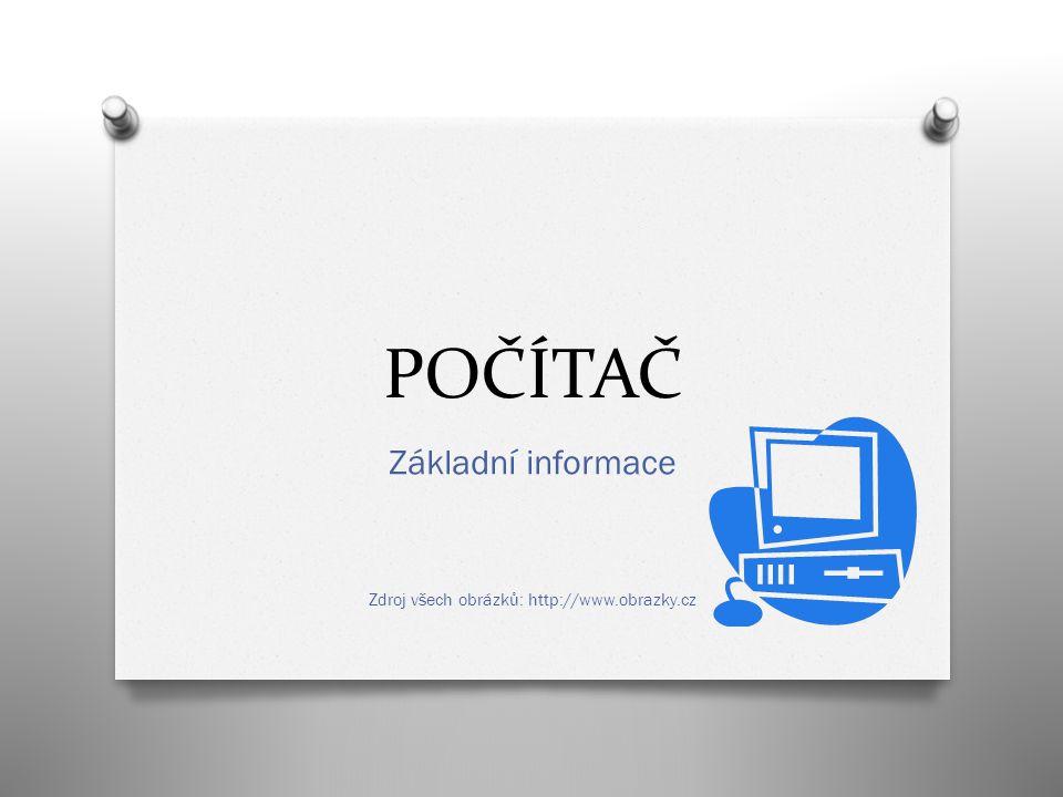 POČÍTAČ Základní informace Zdroj všech obrázků: http://www.obrazky.cz