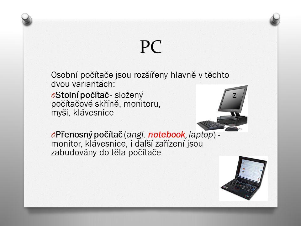 PC Osobní počítače jsou rozšířeny hlavně v těchto dvou variantách: O Stolní počítač - složený z počítačové skříně, monitoru, myši, klávesnice O Přenos